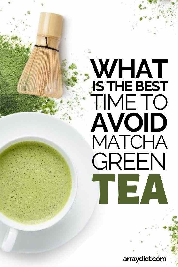 What is the Best Time To Avoid Matcha Green Tea